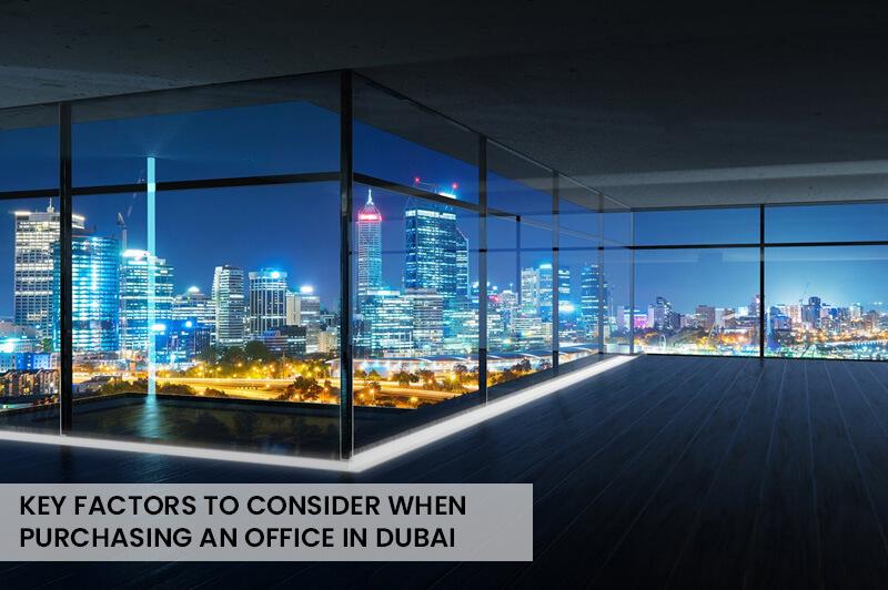 العوامل الرئيسية التي يجب مراعاتها عند شراء مكتب في دبي